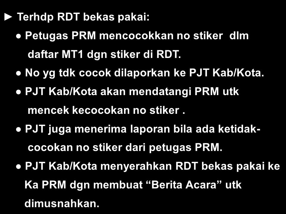 ► Terhdp RDT bekas pakai: ● Petugas PRM mencocokkan no stiker dlm daftar MT1 dgn stiker di RDT.