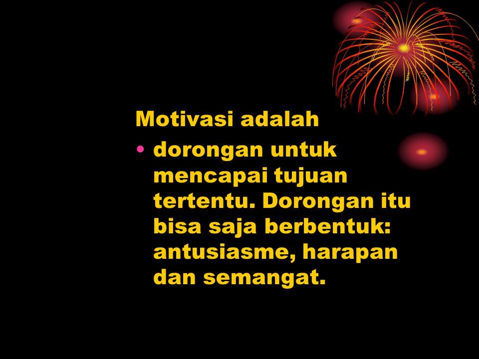 Motivasi adalah dorongan untuk mencapai tujuan tertentu.