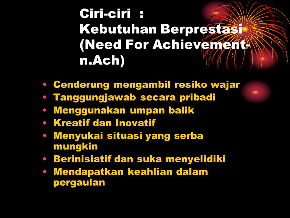 Ciri-ciri : Kebutuhan Berprestasi (Need For Achievement- n.Ach)