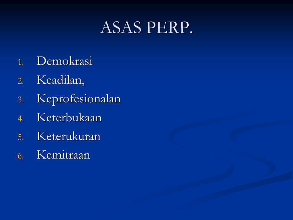 ASAS PERP. Demokrasi Keadilan, Keprofesionalan Keterbukaan Keterukuran