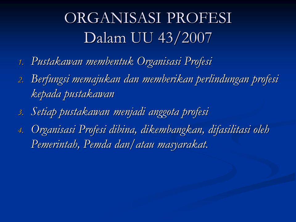 ORGANISASI PROFESI Dalam UU 43/2007