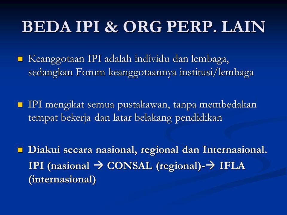BEDA IPI & ORG PERP. LAIN Keanggotaan IPI adalah individu dan lembaga, sedangkan Forum keanggotaannya institusi/lembaga.