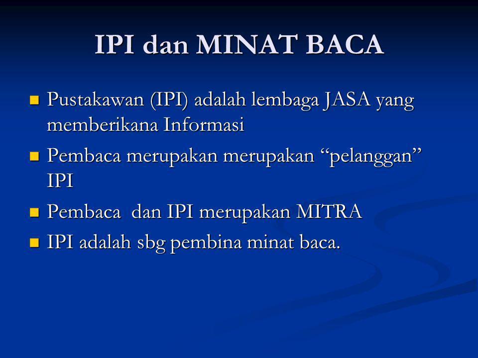 IPI dan MINAT BACA Pustakawan (IPI) adalah lembaga JASA yang memberikana Informasi. Pembaca merupakan merupakan pelanggan IPI.