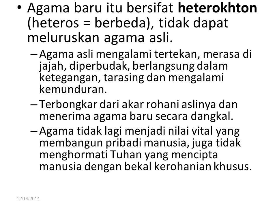 Agama baru itu bersifat heterokhton (heteros = berbeda), tidak dapat meluruskan agama asli.