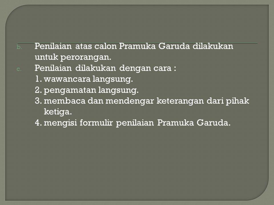 Penilaian atas calon Pramuka Garuda dilakukan untuk perorangan.
