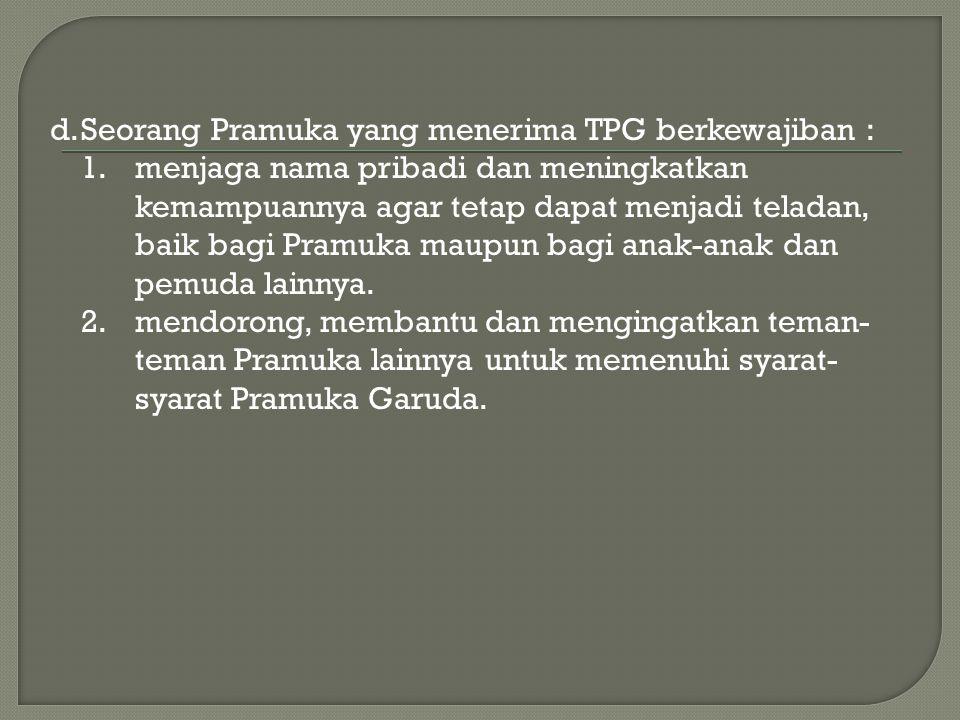 d. Seorang Pramuka yang menerima TPG berkewajiban : 1