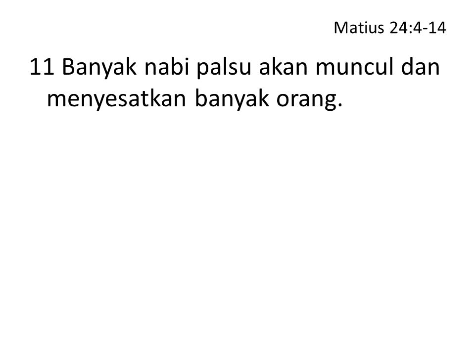 11 Banyak nabi palsu akan muncul dan menyesatkan banyak orang.