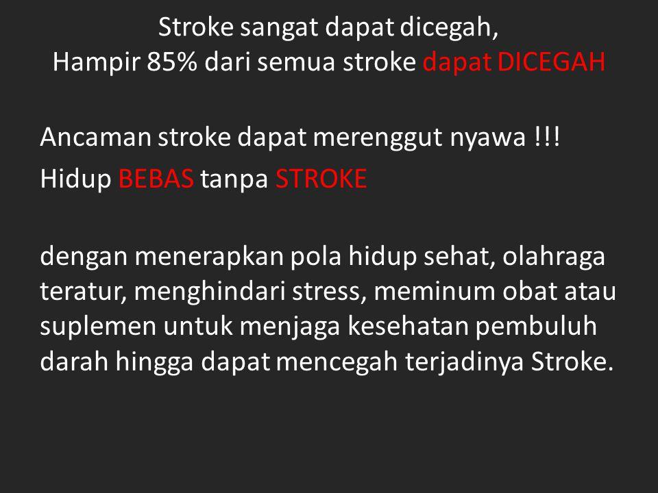Stroke sangat dapat dicegah, Hampir 85% dari semua stroke dapat DICEGAH