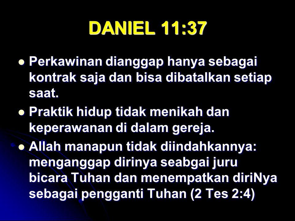 DANIEL 11:37 Perkawinan dianggap hanya sebagai kontrak saja dan bisa dibatalkan setiap saat.