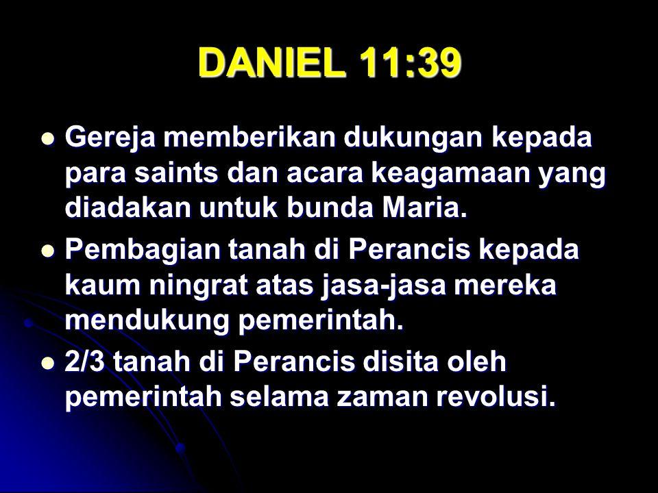 DANIEL 11:39 Gereja memberikan dukungan kepada para saints dan acara keagamaan yang diadakan untuk bunda Maria.