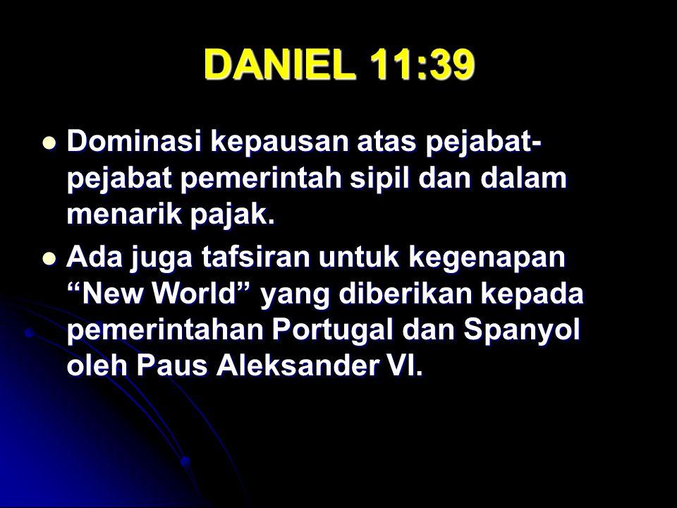 DANIEL 11:39 Dominasi kepausan atas pejabat-pejabat pemerintah sipil dan dalam menarik pajak.