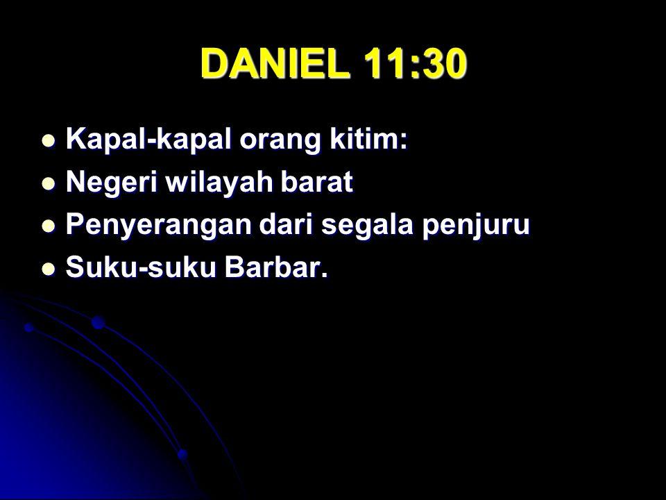 DANIEL 11:30 Kapal-kapal orang kitim: Negeri wilayah barat