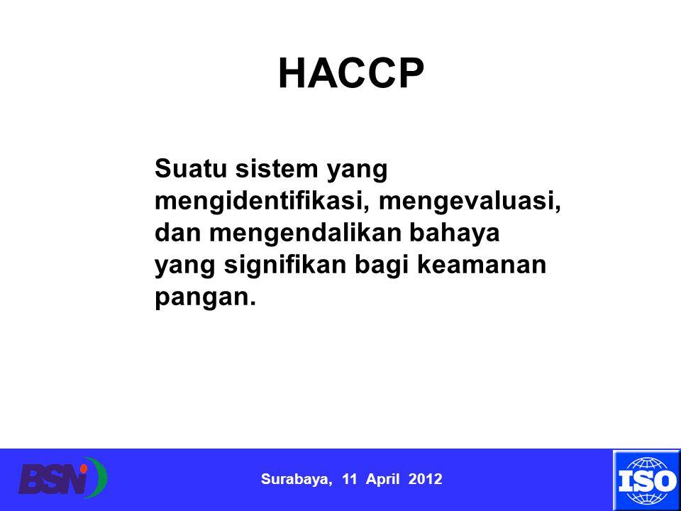 HACCP Suatu sistem yang mengidentifikasi, mengevaluasi, dan mengendalikan bahaya yang signifikan bagi keamanan pangan.