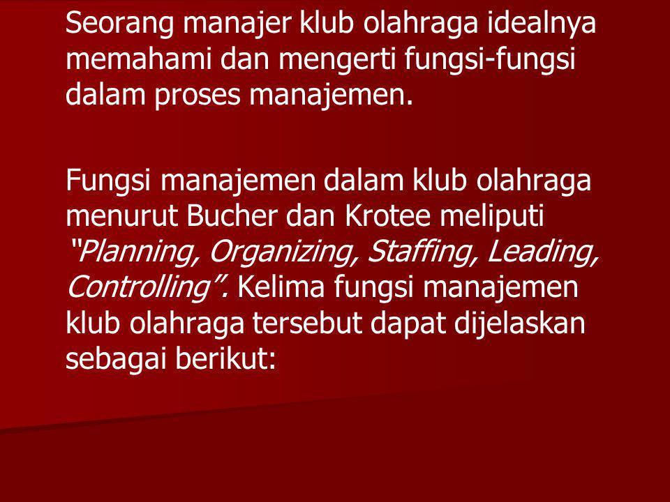 Seorang manajer klub olahraga idealnya memahami dan mengerti fungsi-fungsi dalam proses manajemen.