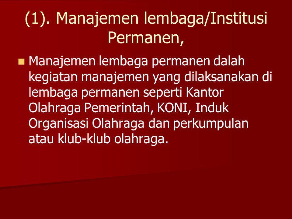 (1). Manajemen lembaga/Institusi Permanen,