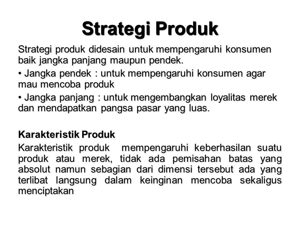 Strategi Produk Strategi produk didesain untuk mempengaruhi konsumen baik jangka panjang maupun pendek.