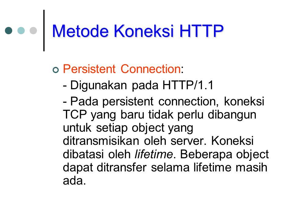 Metode Koneksi HTTP Persistent Connection: - Digunakan pada HTTP/1.1