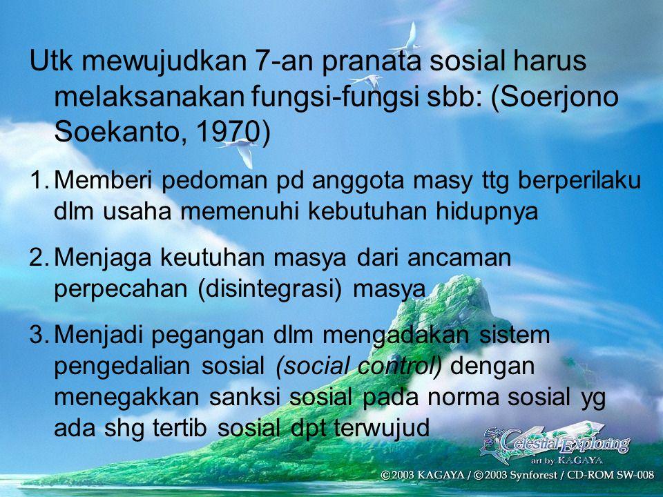 Utk mewujudkan 7-an pranata sosial harus melaksanakan fungsi-fungsi sbb: (Soerjono Soekanto, 1970)