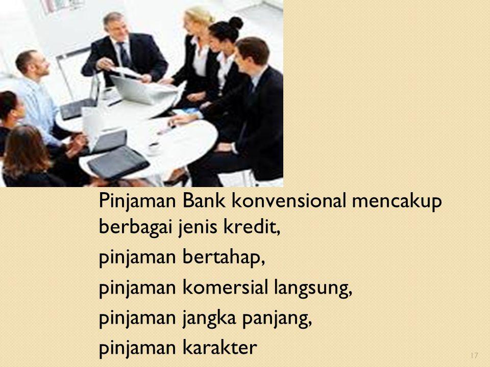 Pinjaman Bank konvensional mencakup berbagai jenis kredit, pinjaman bertahap, pinjaman komersial langsung, pinjaman jangka panjang, pinjaman karakter
