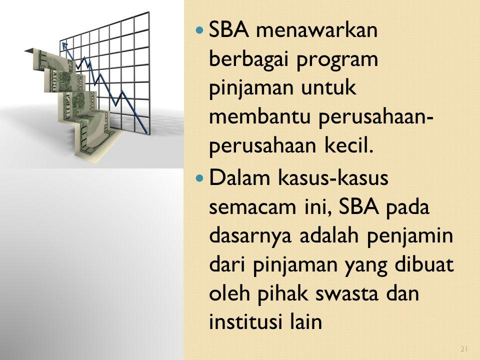 SBA menawarkan berbagai program pinjaman untuk membantu perusahaan- perusahaan kecil.