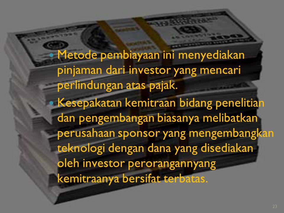 Metode pembiayaan ini menyediakan pinjaman dari investor yang mencari perlindungan atas pajak.