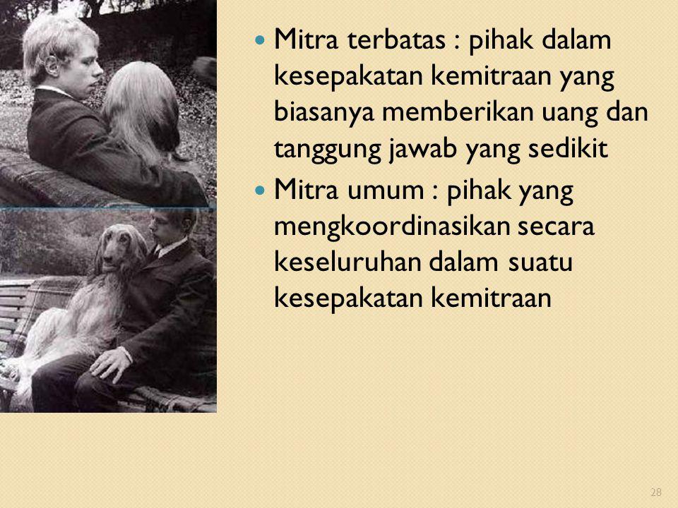 Mitra terbatas : pihak dalam kesepakatan kemitraan yang biasanya memberikan uang dan tanggung jawab yang sedikit