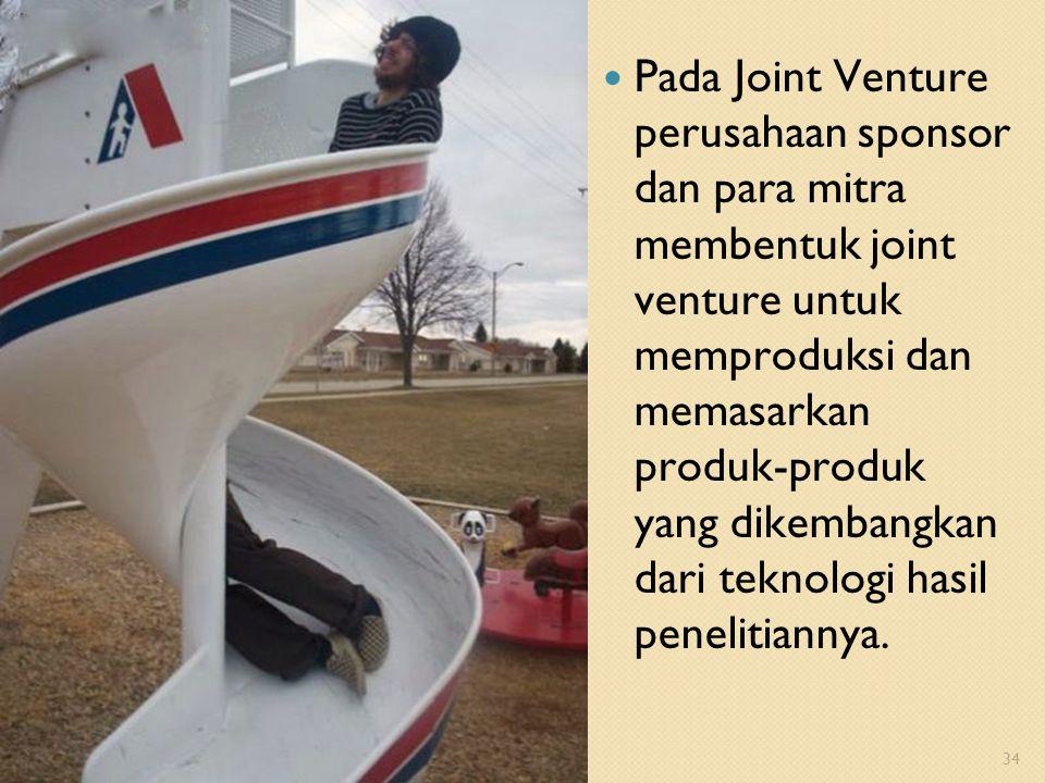 Pada Joint Venture perusahaan sponsor dan para mitra membentuk joint venture untuk memproduksi dan memasarkan produk-produk yang dikembangkan dari teknologi hasil penelitiannya.