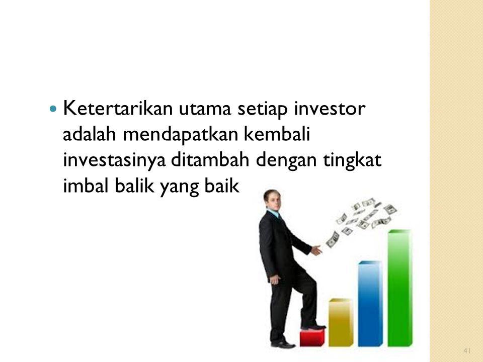 Ketertarikan utama setiap investor adalah mendapatkan kembali investasinya ditambah dengan tingkat imbal balik yang baik