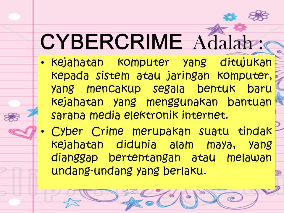 CYBERCRIME Adalah :