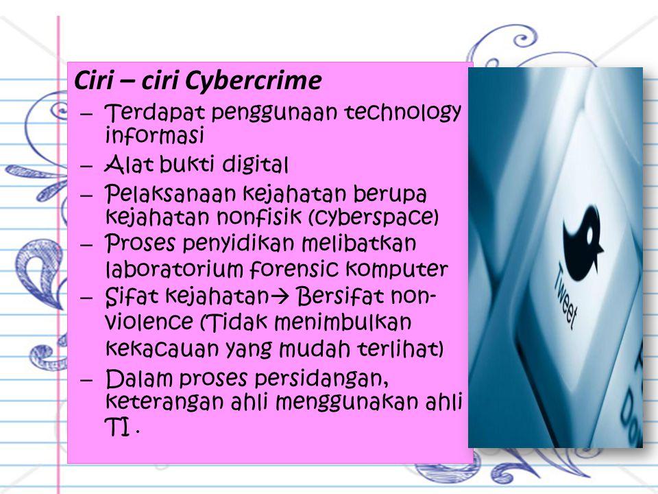 Ciri – ciri Cybercrime Terdapat penggunaan technology informasi