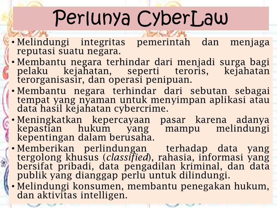 Perlunya CyberLaw Melindungi integritas pemerintah dan menjaga reputasi suatu negara.