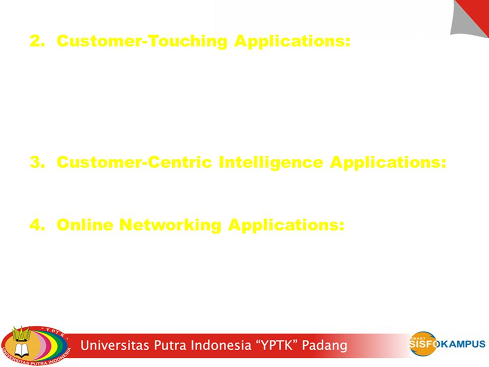 2. Customer-Touching Applications: kumpulan aplikasi untuk self-service bagi para pelanggan dalam melakukan browsing produk-produk, pemberian order, konfigurasi model pesanan sesuai keinginan pelanggan, transaksi jual beli secara e-commerce, dsb.