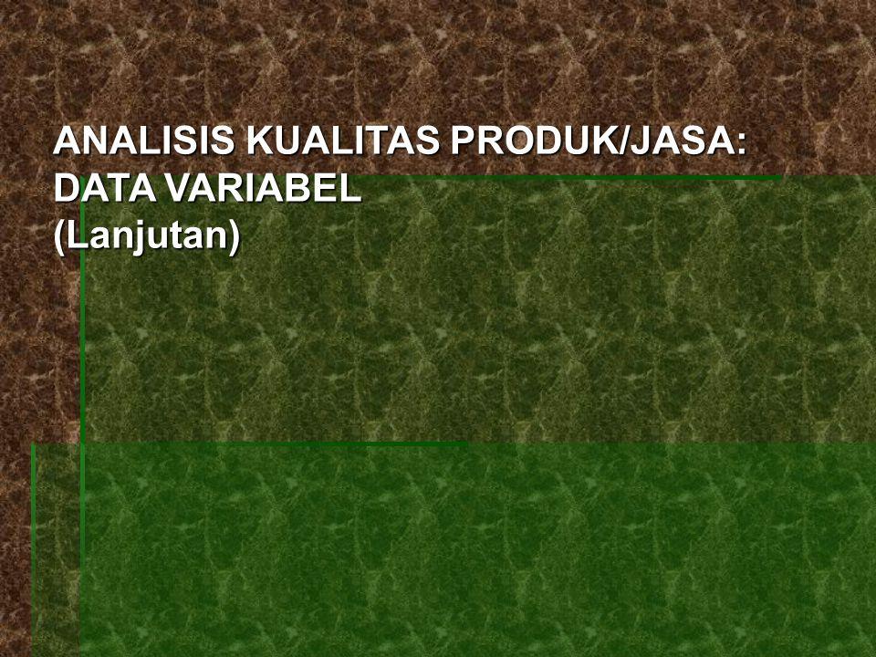 ANALISIS KUALITAS PRODUK/JASA: DATA VARIABEL