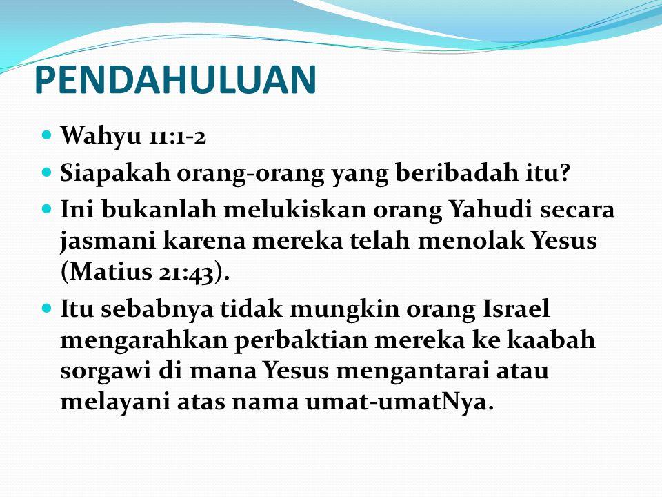 PENDAHULUAN Wahyu 11:1-2 Siapakah orang-orang yang beribadah itu