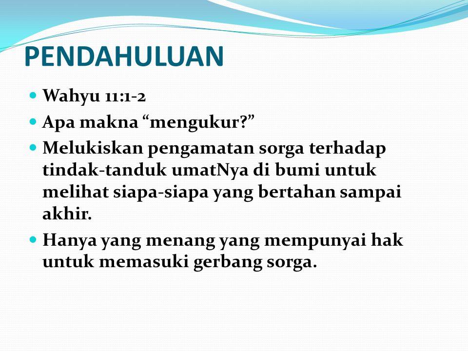 PENDAHULUAN Wahyu 11:1-2 Apa makna mengukur