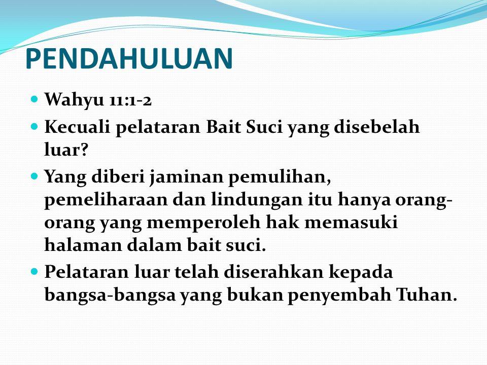 PENDAHULUAN Wahyu 11:1-2. Kecuali pelataran Bait Suci yang disebelah luar
