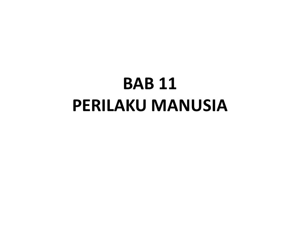 BAB 11 PERILAKU MANUSIA
