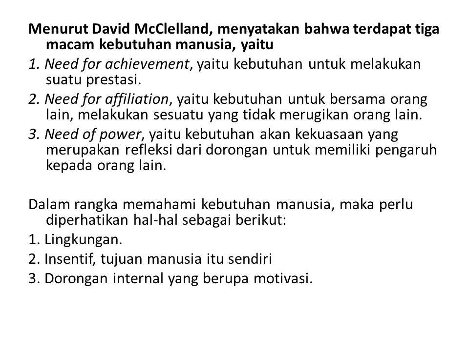 Menurut David McClelland, menyatakan bahwa terdapat tiga macam kebutuhan manusia, yaitu