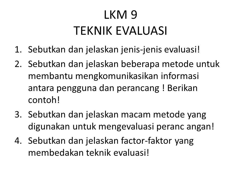 LKM 9 TEKNIK EVALUASI Sebutkan dan jelaskan jenis-jenis evaluasi!