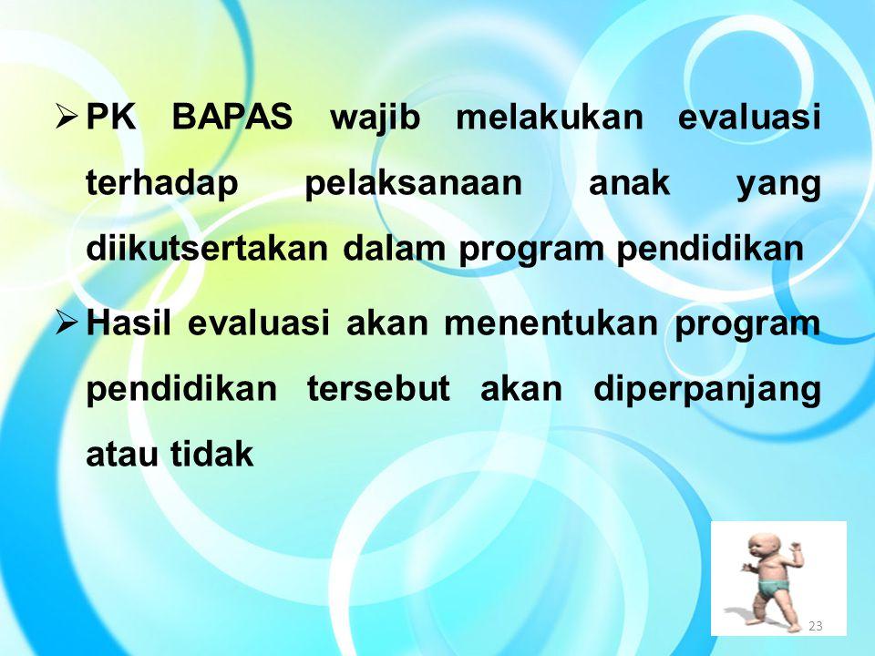 PK BAPAS wajib melakukan evaluasi terhadap pelaksanaan anak yang diikutsertakan dalam program pendidikan