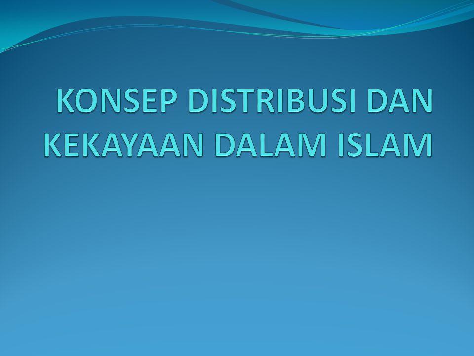 KONSEP DISTRIBUSI DAN KEKAYAAN DALAM ISLAM