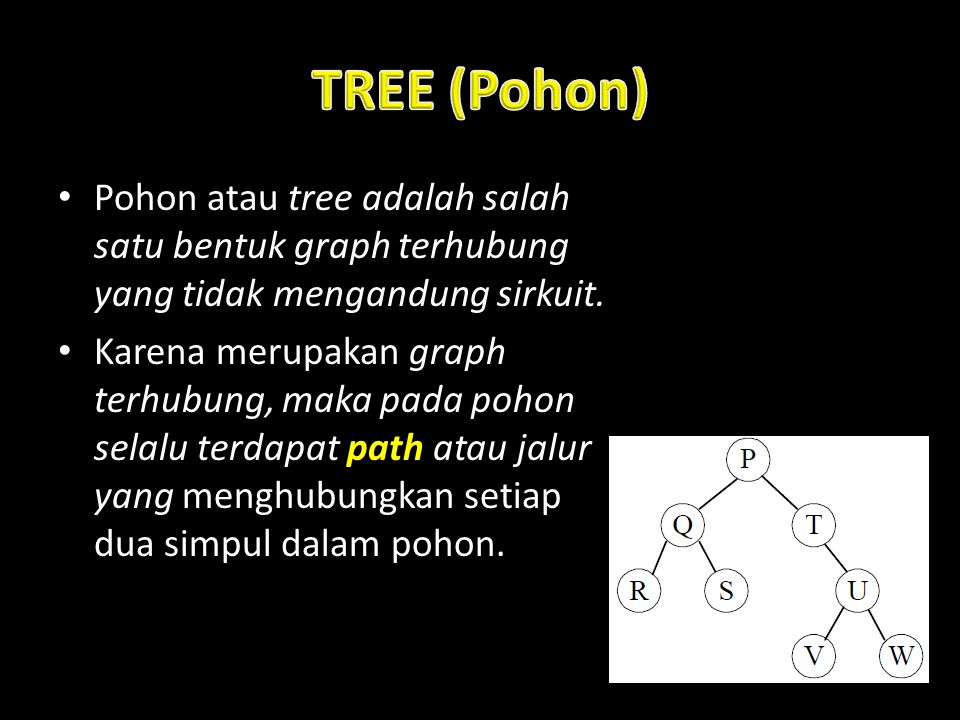 TREE (Pohon) Pohon atau tree adalah salah satu bentuk graph terhubung yang tidak mengandung sirkuit.