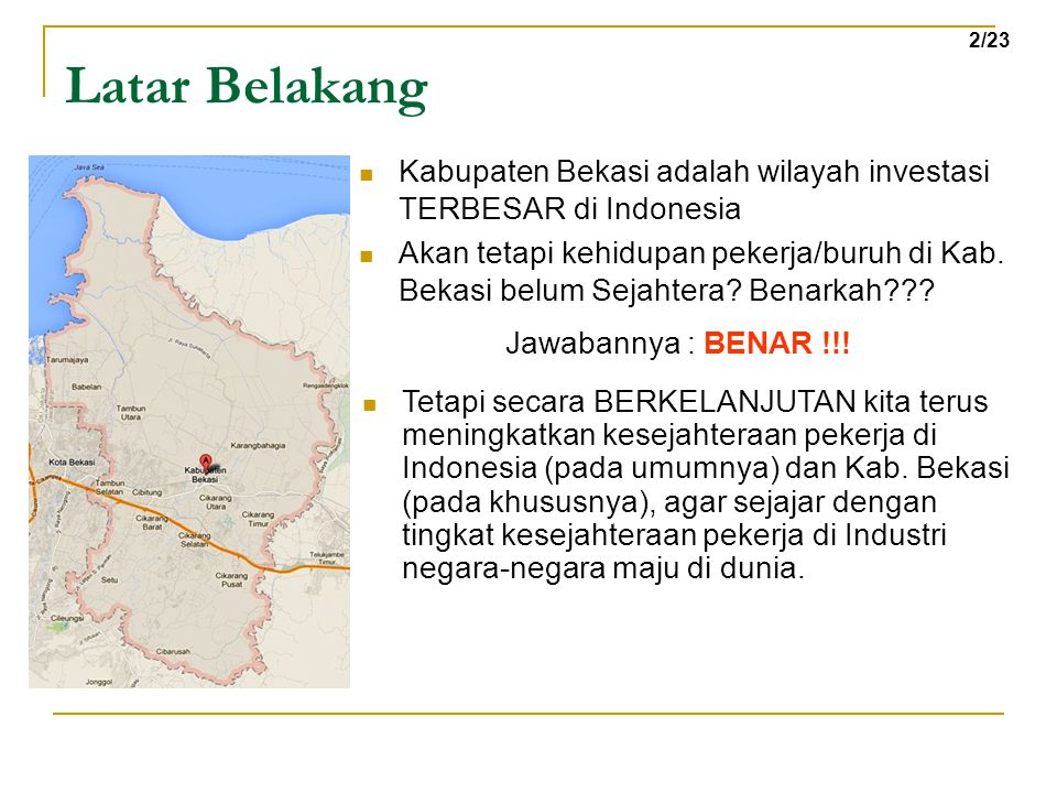 Latar Belakang 2/23. Kabupaten Bekasi adalah wilayah investasi TERBESAR di Indonesia.