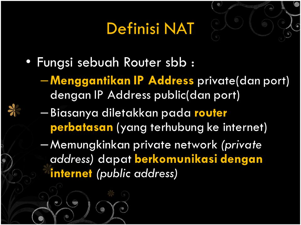 Definisi NAT Fungsi sebuah Router sbb :