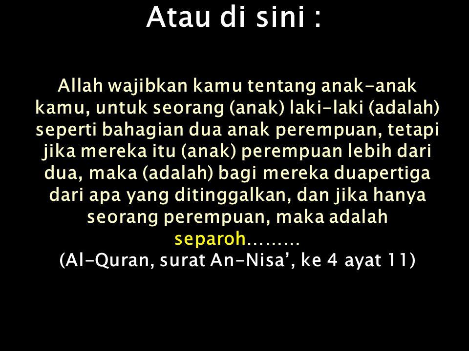 (Al-Quran, surat An-Nisa', ke 4 ayat 11)