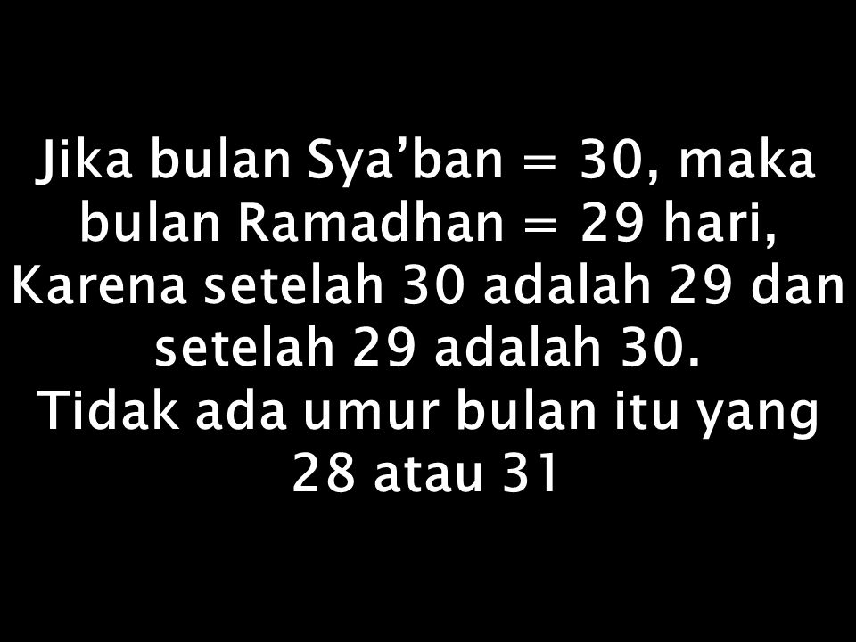 Jika bulan Sya'ban = 30, maka bulan Ramadhan = 29 hari,