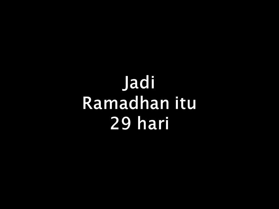 Jadi Ramadhan itu 29 hari
