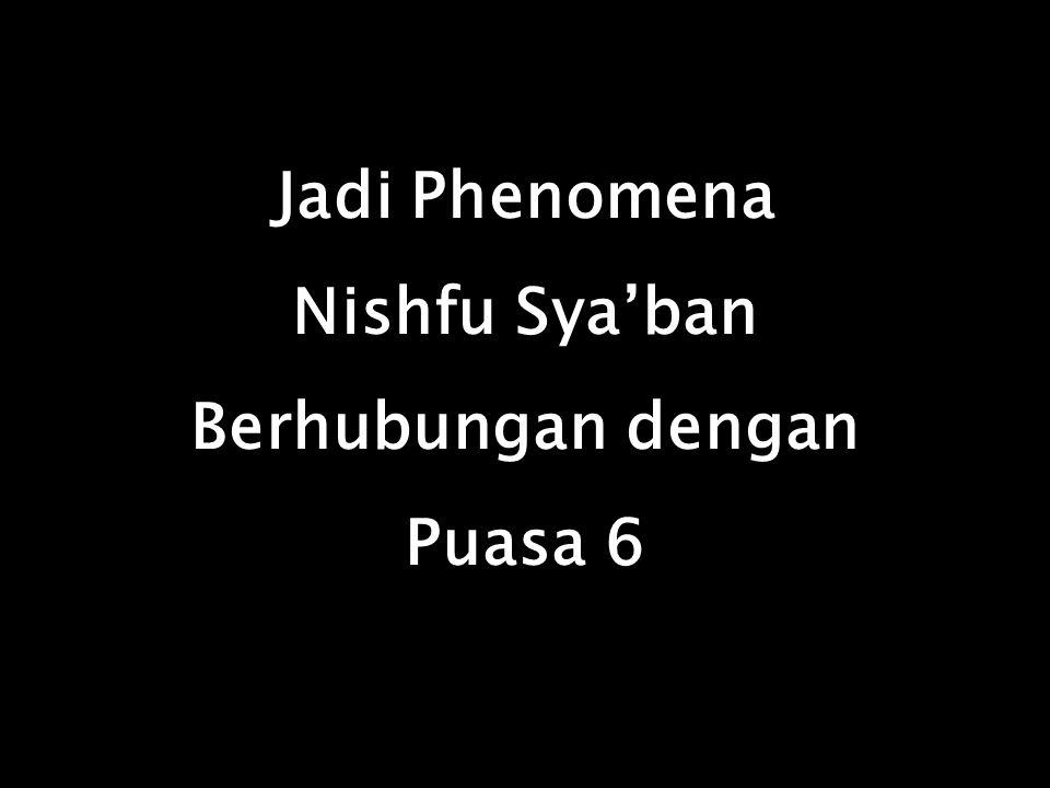 Jadi Phenomena Nishfu Sya'ban Berhubungan dengan Puasa 6