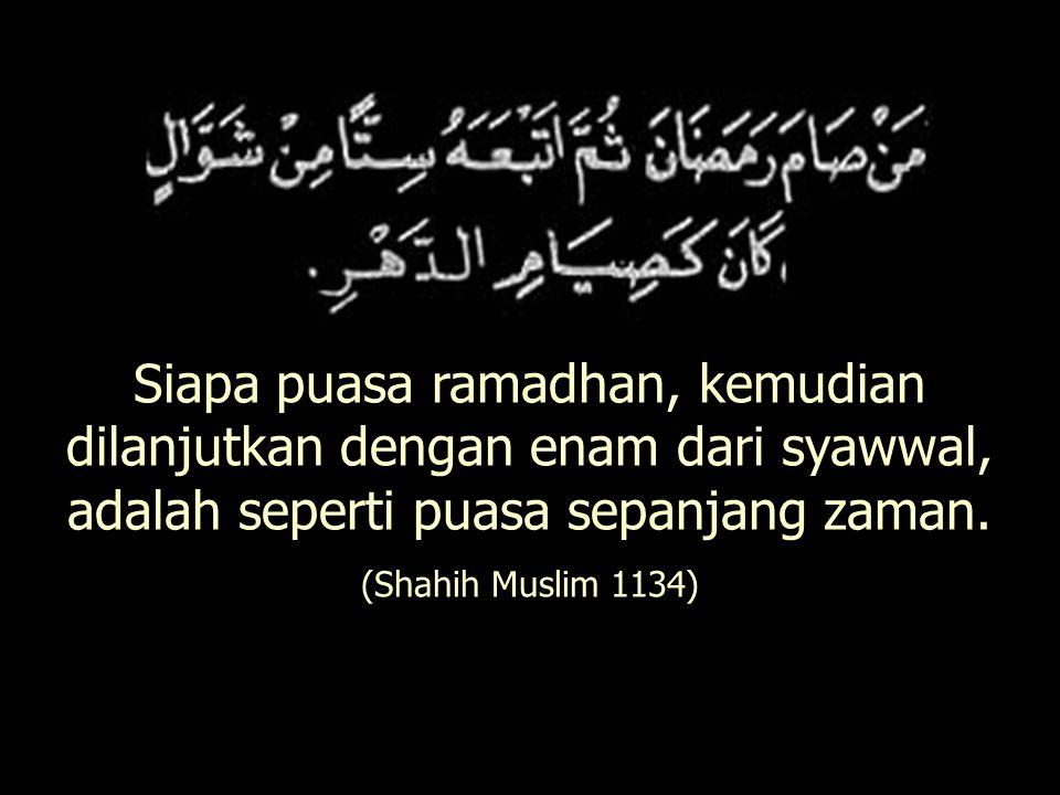 Siapa puasa ramadhan, kemudian dilanjutkan dengan enam dari syawwal, adalah seperti puasa sepanjang zaman.
