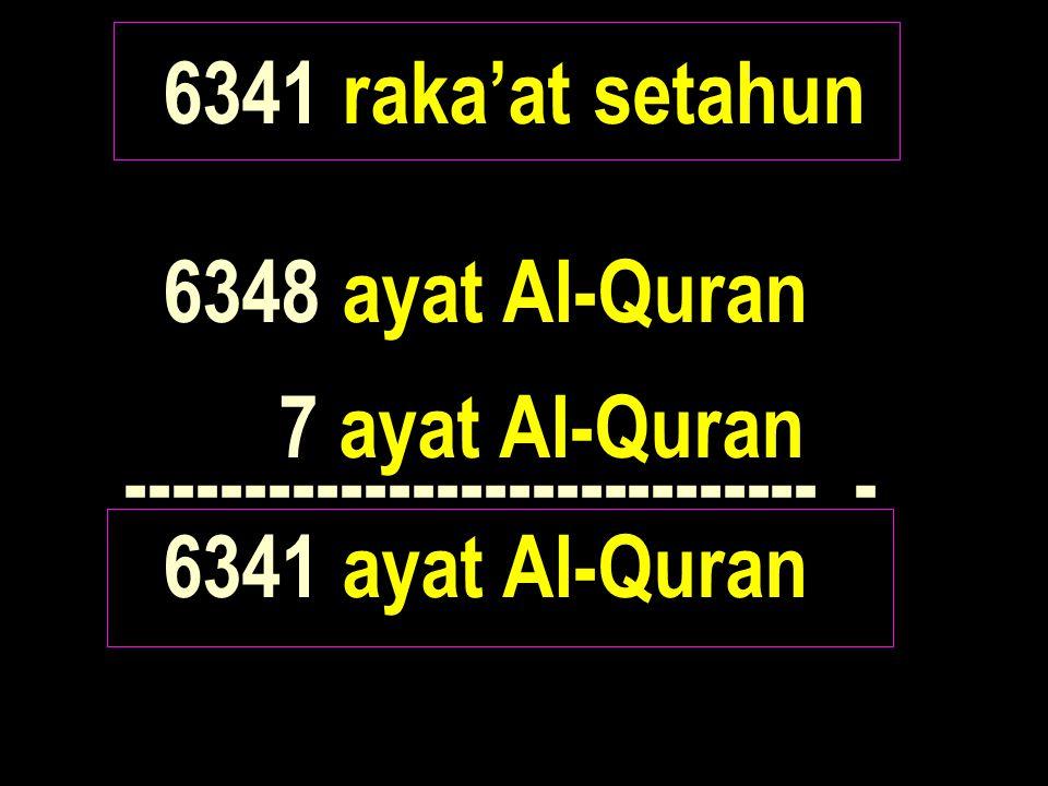 6341 raka'at setahun 6348 ayat Al-Quran. 7 ayat Al-Quran.